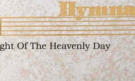 Sunlight Of The Heavenly Day – Hymn Lyrics