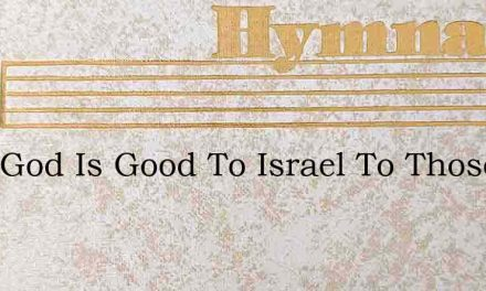 Sure God Is Good To Israel To Those In – Hymn Lyrics
