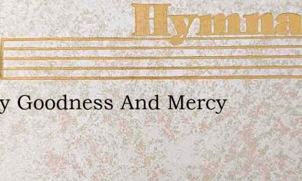 Surely Goodness And Mercy – Hymn Lyrics