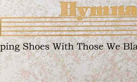 Swapping Shoes With Those We Blame – Hymn Lyrics