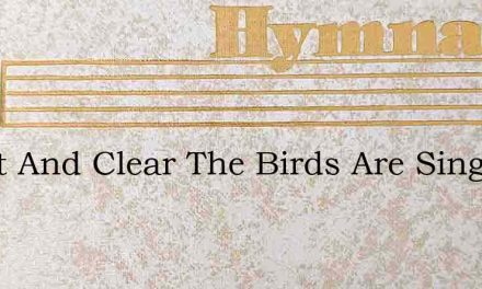 Sweet And Clear The Birds Are Singing – Hymn Lyrics