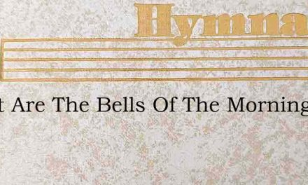 Sweet Are The Bells Of The Morning – Hymn Lyrics