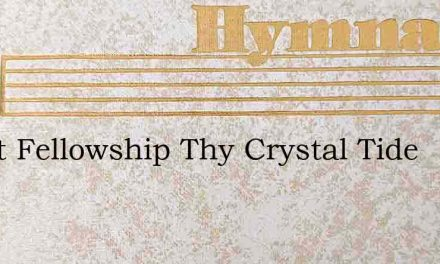 Sweet Fellowship Thy Crystal Tide – Hymn Lyrics