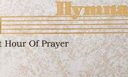 Sweet Hour Of Prayer – Hymn Lyrics