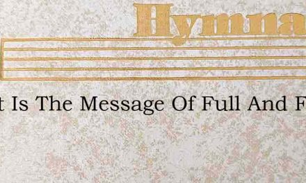 Sweet Is The Message Of Full And Free Sa – Hymn Lyrics