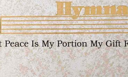 Sweet Peace Is My Portion My Gift From A – Hymn Lyrics