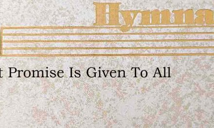 Sweet Promise Is Given To All – Hymn Lyrics