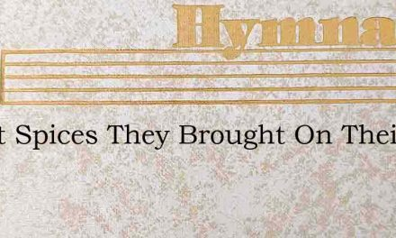 Sweet Spices They Brought On Their Star – Hymn Lyrics