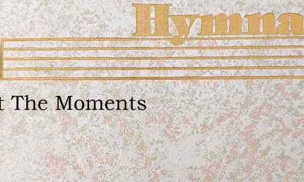 Sweet The Moments – Hymn Lyrics