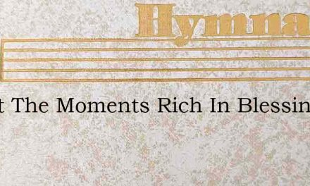 Sweet The Moments Rich In Blessing – Hymn Lyrics