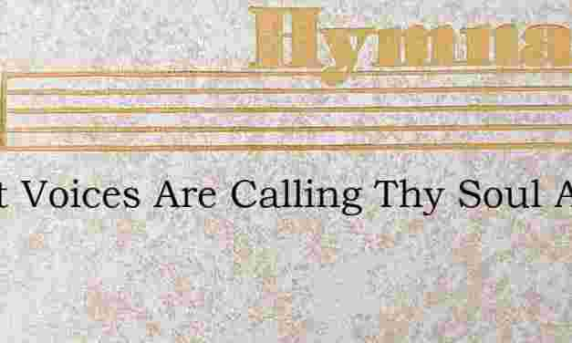Sweet Voices Are Calling Thy Soul Away – Hymn Lyrics