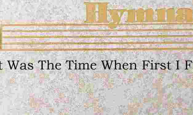 Sweet Was The Time When First I Felt – Hymn Lyrics