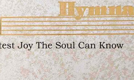Sweetest Joy The Soul Can Know – Hymn Lyrics