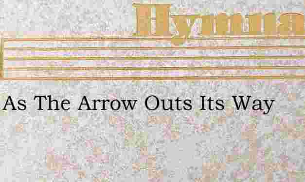 Swift As The Arrow Outs Its Way – Hymn Lyrics
