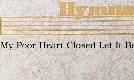 Take My Poor Heart Closed Let It Be – Hymn Lyrics