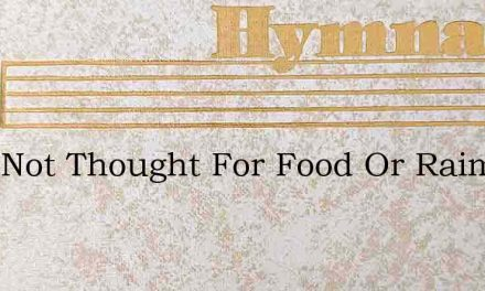 Take Not Thought For Food Or Raiment – Hymn Lyrics