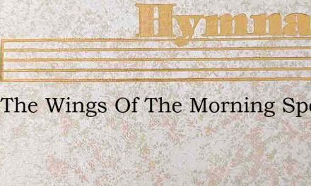 Take The Wings Of The Morning Speed Quic – Hymn Lyrics