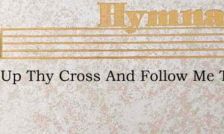 Take Up Thy Cross And Follow Me The Bles – Hymn Lyrics