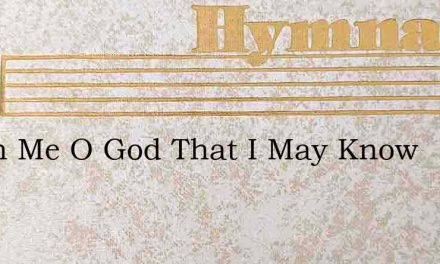 Teach Me O God That I May Know – Hymn Lyrics