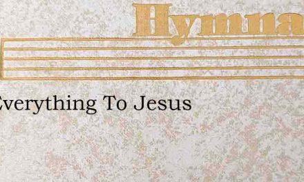 Tell Everything To Jesus – Hymn Lyrics