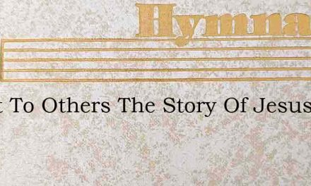 Tell It To Others The Story Of Jesus – Hymn Lyrics
