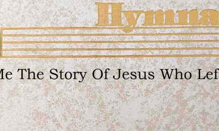 Tell Me The Story Of Jesus Who Left His – Hymn Lyrics