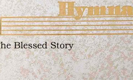 Tell The Blessed Story – Hymn Lyrics