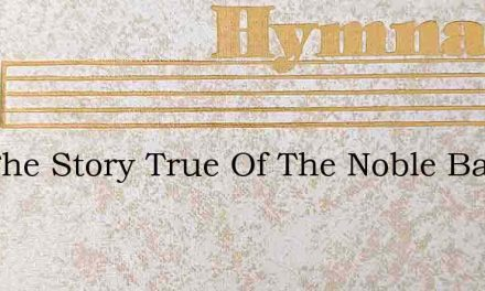 Tell The Story True Of The Noble Band – Hymn Lyrics