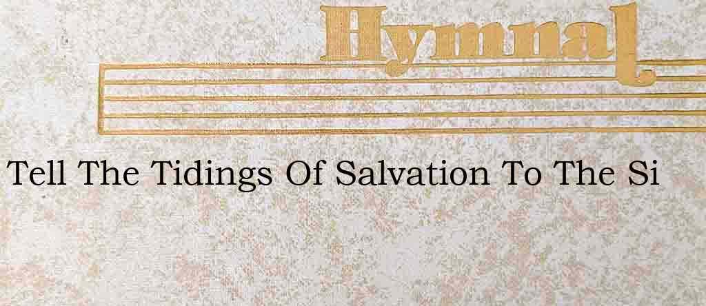 Tell The Tidings Of Salvation To The Si – Hymn Lyrics