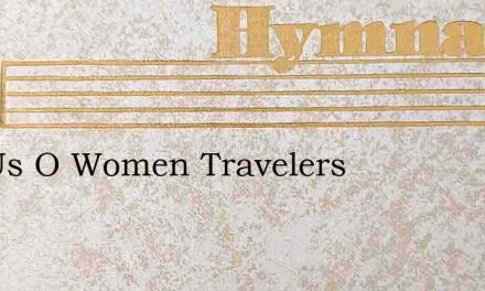 Tell Us O Women Travelers – Hymn Lyrics