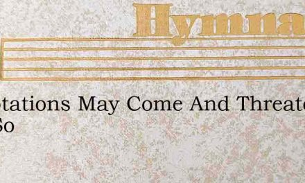Temptations May Come And Threaten Thy So – Hymn Lyrics