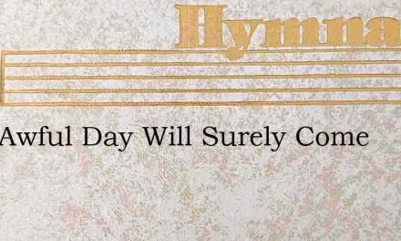 That Awful Day Will Surely Come – Hymn Lyrics