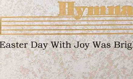 That Easter Day With Joy Was Bright – Hymn Lyrics