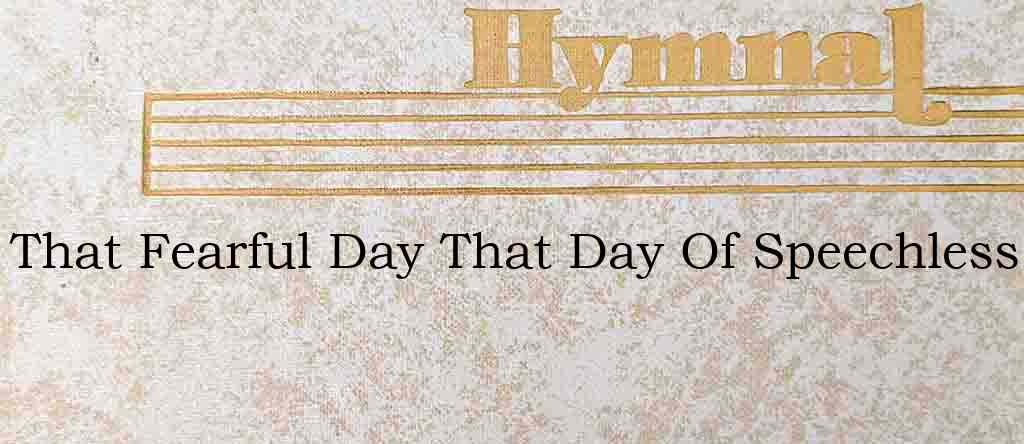 That Fearful Day That Day Of Speechless – Hymn Lyrics