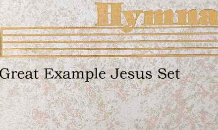 That Great Example Jesus Set – Hymn Lyrics