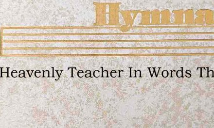 That Heavenly Teacher In Words That Are – Hymn Lyrics