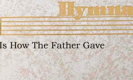 That Is How The Father Gave – Hymn Lyrics