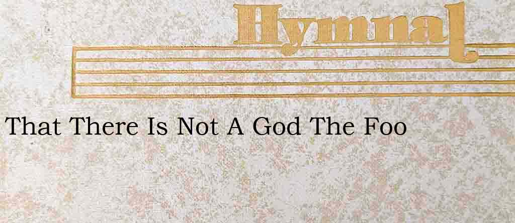 That There Is Not A God The Foo – Hymn Lyrics