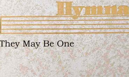 That They May Be One – Hymn Lyrics