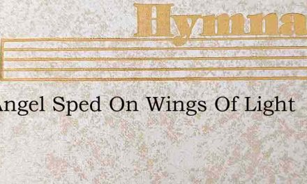 The Angel Sped On Wings Of Light – Hymn Lyrics