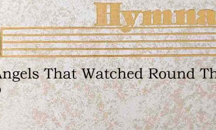 The Angels That Watched Round The Tomb – Hymn Lyrics