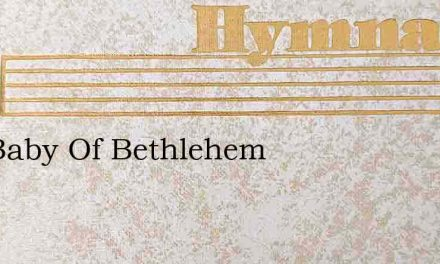 The Baby Of Bethlehem – Hymn Lyrics