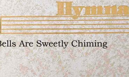 The Bells Are Sweetly Chiming – Hymn Lyrics