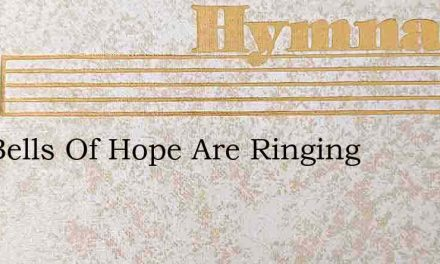 The Bells Of Hope Are Ringing – Hymn Lyrics