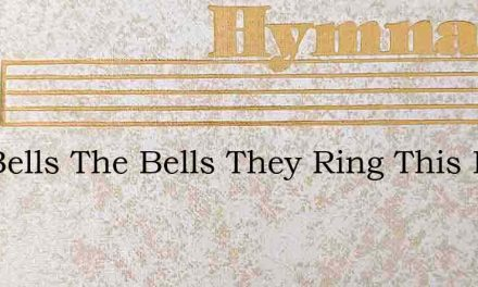 The Bells The Bells They Ring This East – Hymn Lyrics