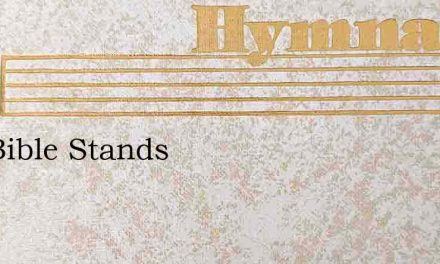 The Bible Stands – Hymn Lyrics