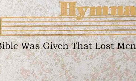 The Bible Was Given That Lost Men May Kn – Hymn Lyrics