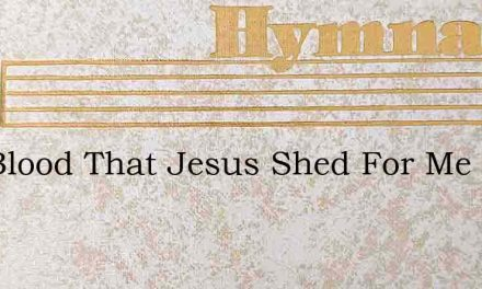 The Blood That Jesus Shed For Me When Gr – Hymn Lyrics