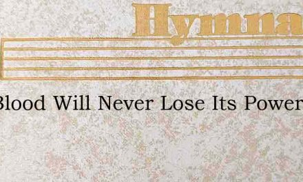 The Blood Will Never Lose Its Power – Hymn Lyrics