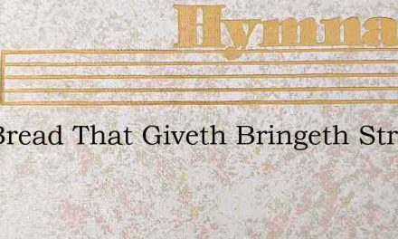 The Bread That Giveth Bringeth Strength – Hymn Lyrics